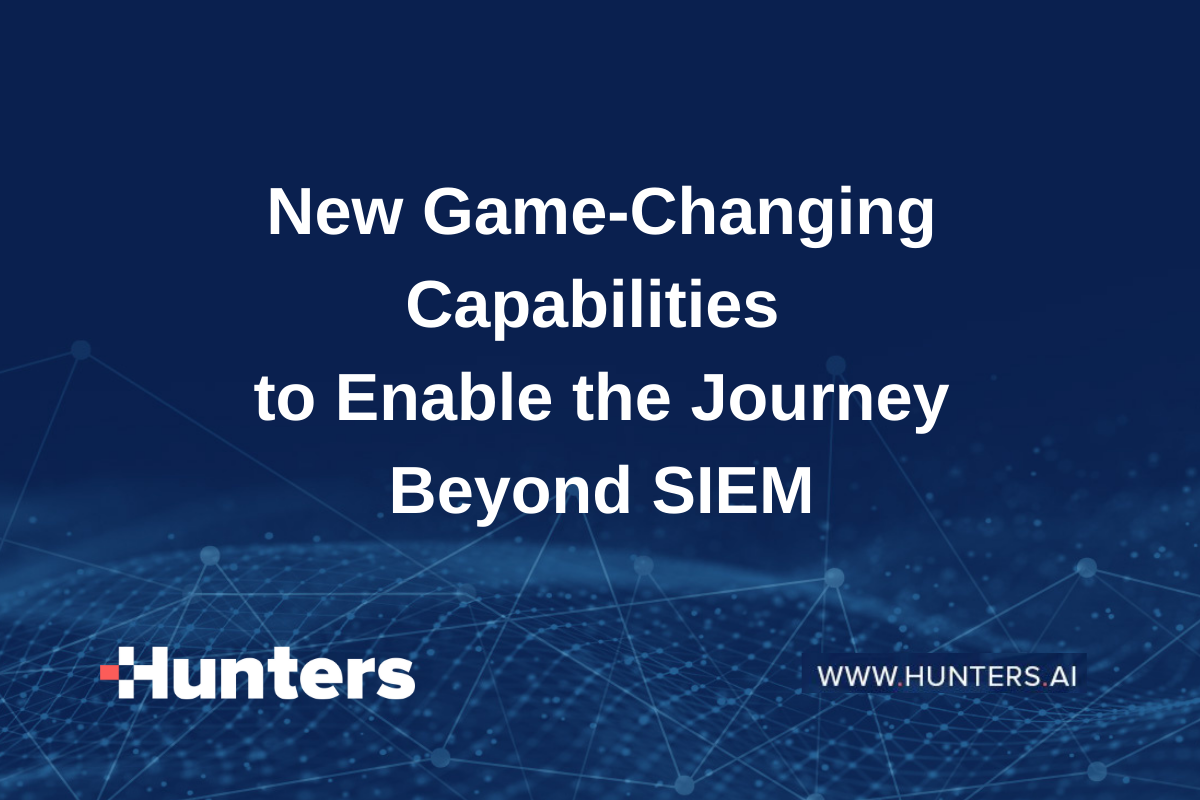 New Game-Changing Capabilities to Enable the Journey Beyond SIEM