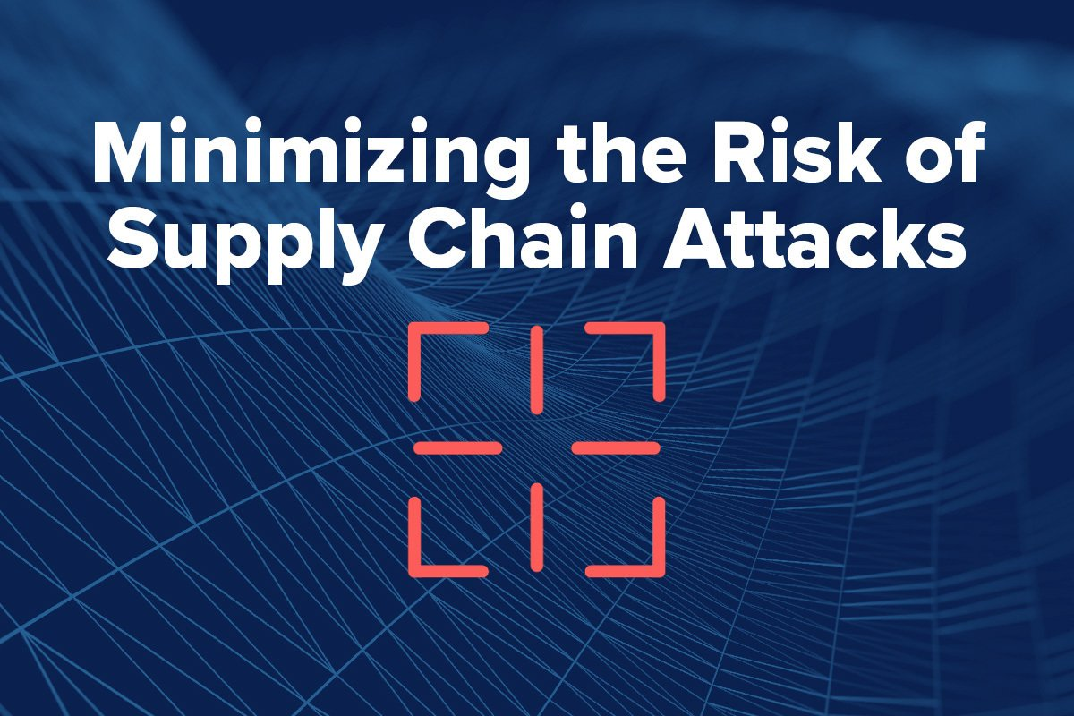 Minimizing the Risk of Supply Chain Attacks