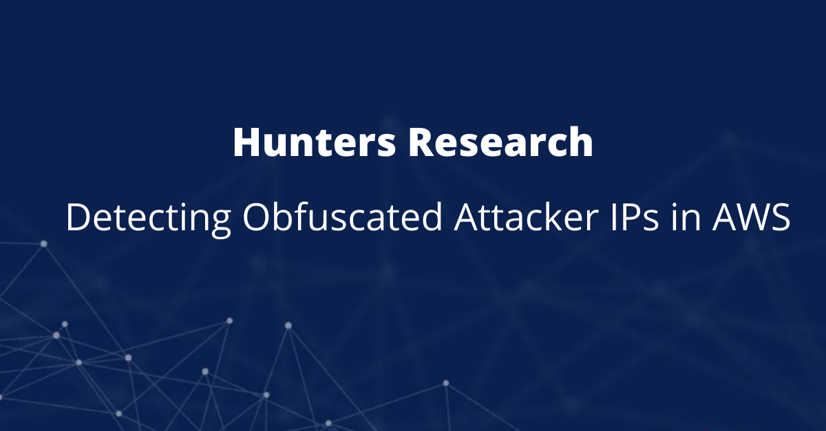 Hunters Research: Detecting Obfuscated Attacker IPs in AWS