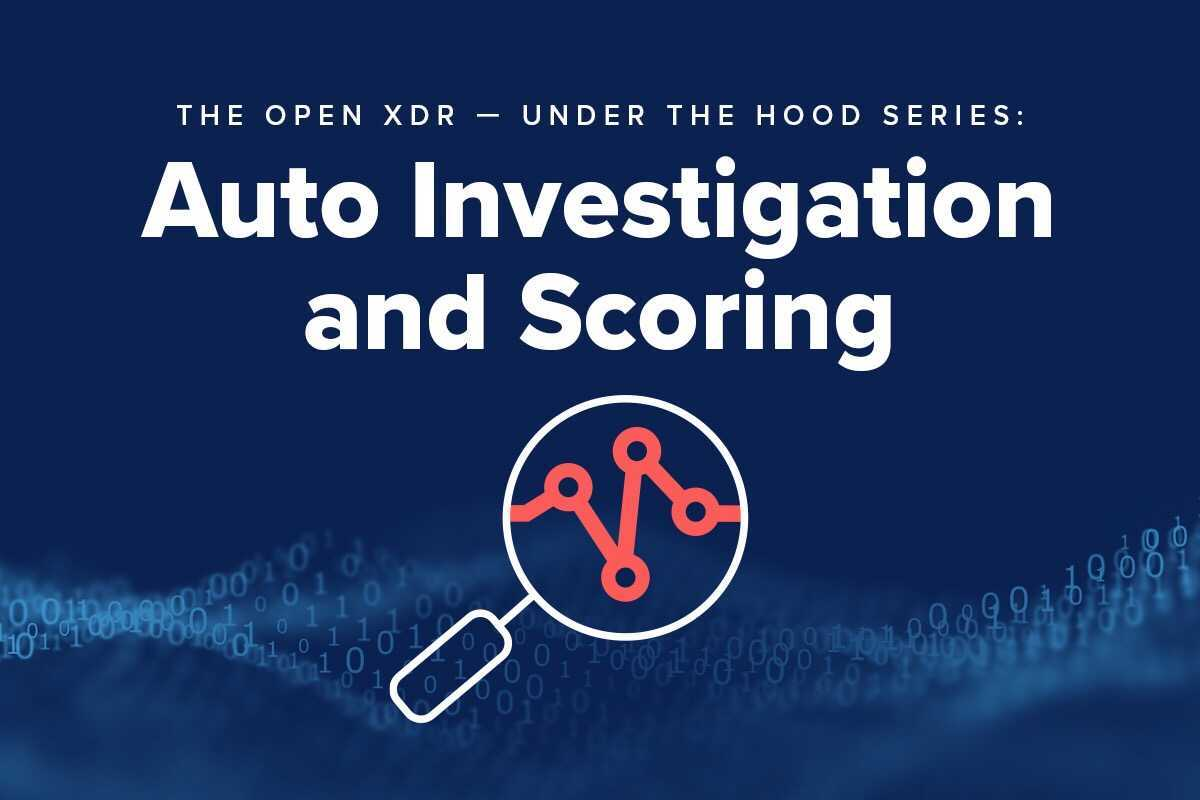 Under the Hood Series: Hunters' Open XDR Auto-Investigation & Scoring