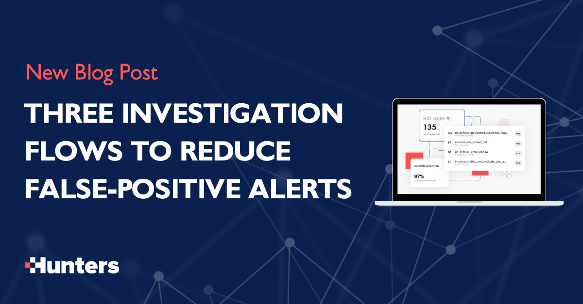 Three Investigation Flowsto Reduce Your False-Positive Alerts